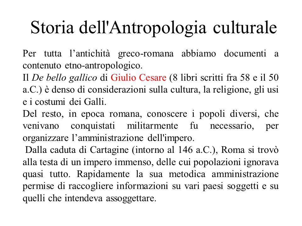 Storia dell'Antropologia culturale Per tutta l'antichità greco-romana abbiamo documenti a contenuto etno-antropologico. Il De bello gallico di Giulio