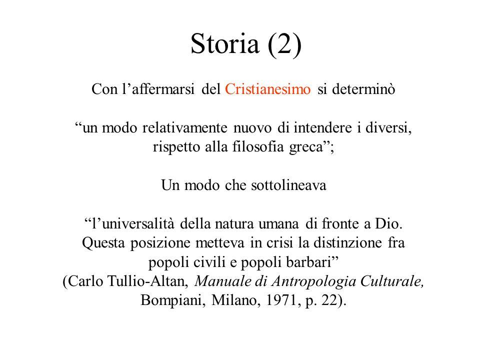 """Storia (2) Con l'affermarsi del Cristianesimo si determinò """"un modo relativamente nuovo di intendere i diversi, rispetto alla filosofia greca""""; Un mod"""