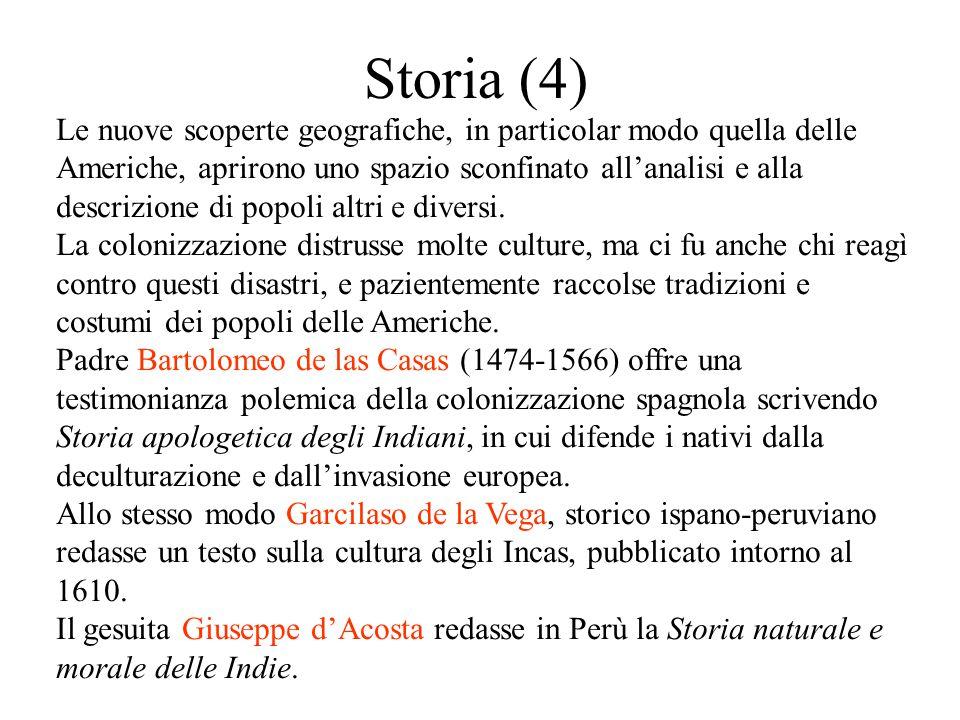 Storia (4) Le nuove scoperte geografiche, in particolar modo quella delle Americhe, aprirono uno spazio sconfinato all'analisi e alla descrizione di popoli altri e diversi.