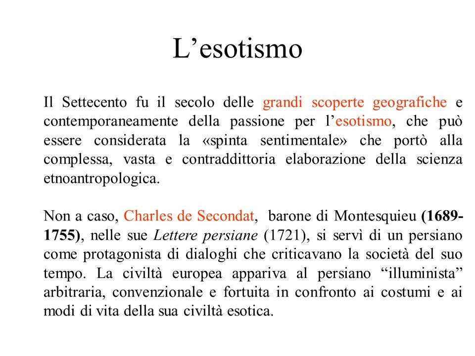 L'esotismo Il Settecento fu il secolo delle grandi scoperte geografiche e contemporaneamente della passione per l'esotismo, che può essere considerata