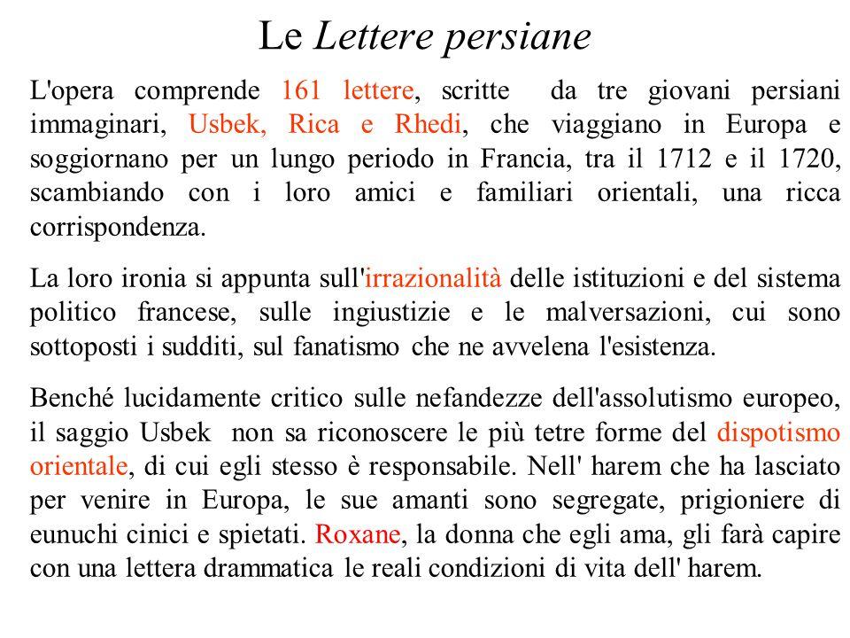 Le Lettere persiane L'opera comprende 161 lettere, scritte da tre giovani persiani immaginari, Usbek, Rica e Rhedi, che viaggiano in Europa e soggiorn
