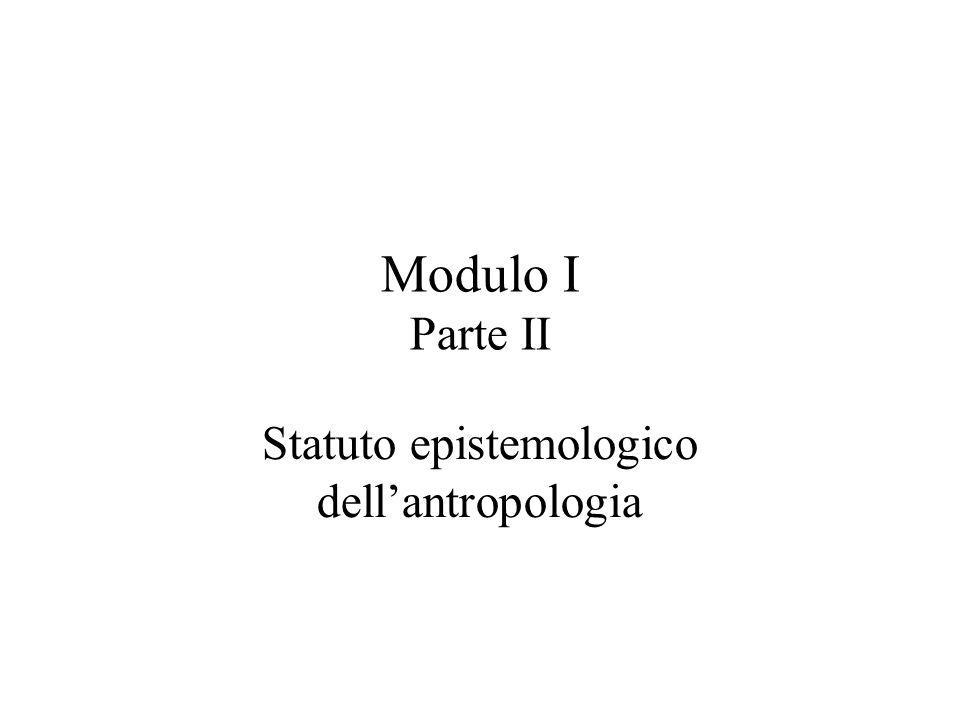 Modulo I Parte II Statuto epistemologico dell'antropologia