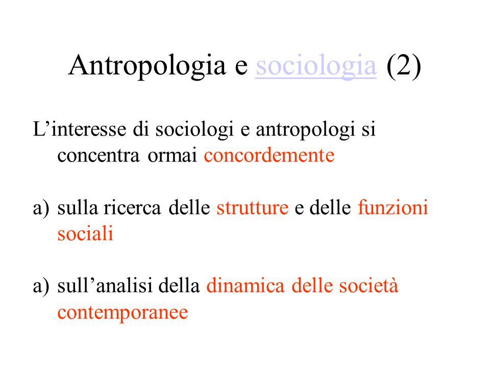 Antropologia e sociologia (2)sociologia L'interesse di sociologi e antropologi si concentra ormai concordemente a)sulla ricerca delle strutture e delle funzioni sociali a)sull'analisi della dinamica delle società contemporanee