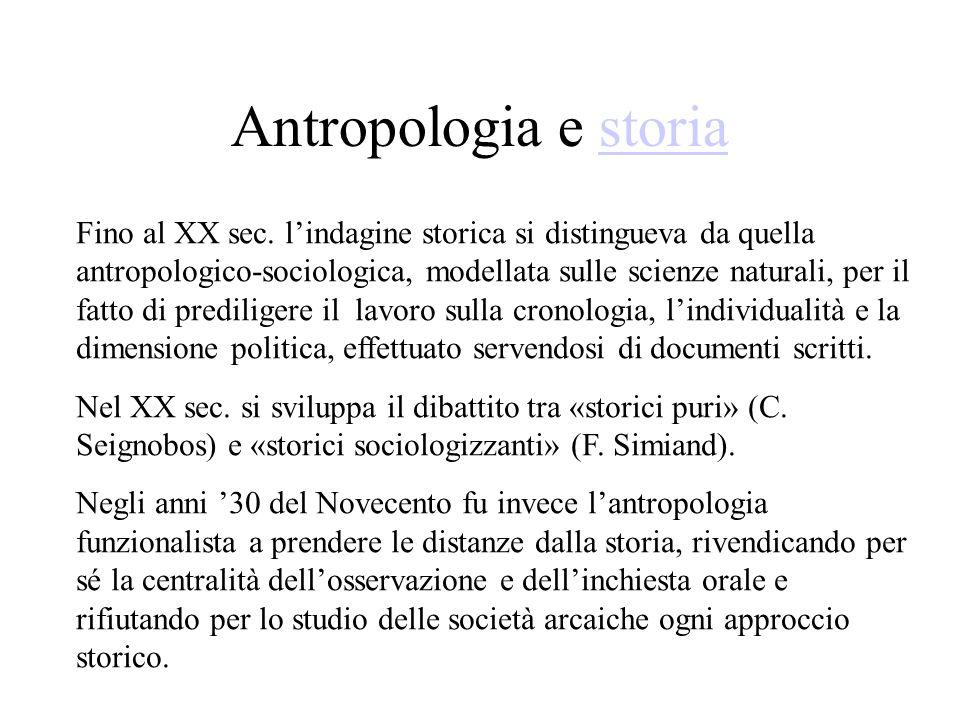 Antropologia e storiastoria Fino al XX sec. l'indagine storica si distingueva da quella antropologico-sociologica, modellata sulle scienze naturali, p