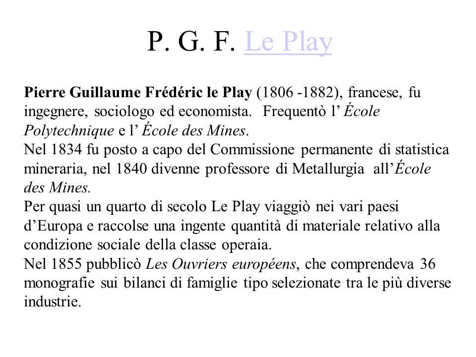 P. G. F. Le PlayLe Play Pierre Guillaume Frédéric le Play (1806 -1882), francese, fu ingegnere, sociologo ed economista. Frequentò l' École Polytechni