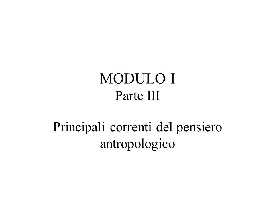 MODULO I Parte III Principali correnti del pensiero antropologico