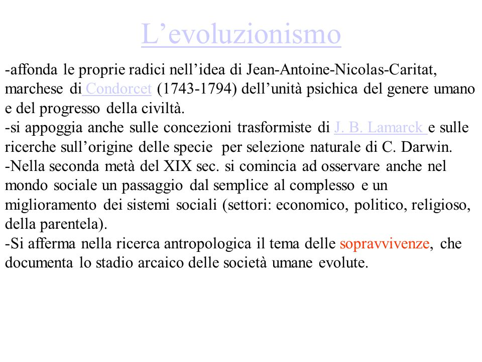 L'evoluzionismo -affonda le proprie radici nell'idea di Jean-Antoine-Nicolas-Caritat, marchese di Condorcet (1743-1794) dell'unità psichica del genere umano e del progresso della civiltà.