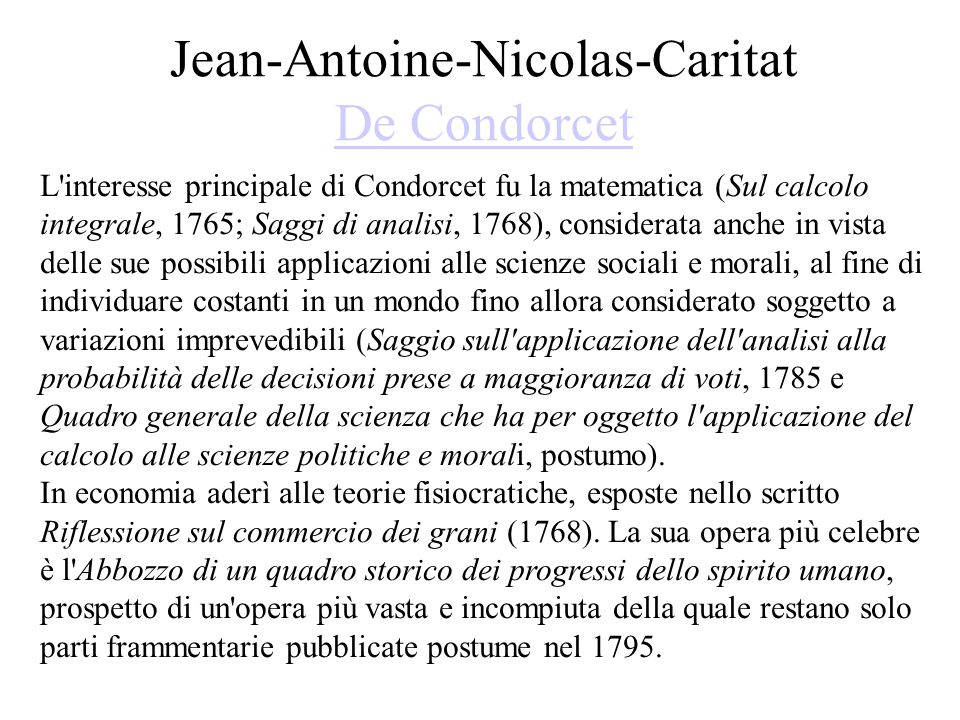 Jean-Antoine-Nicolas-Caritat De Condorcet De Condorcet L'interesse principale di Condorcet fu la matematica (Sul calcolo integrale, 1765; Saggi di ana