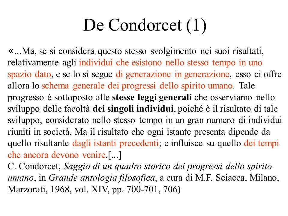 De Condorcet (1) «… Ma, se si considera questo stesso svolgimento nei suoi risultati, relativamente agli individui che esistono nello stesso tempo in uno spazio dato, e se lo si segue di generazione in generazione, esso ci offre allora lo schema generale dei progressi dello spirito umano.