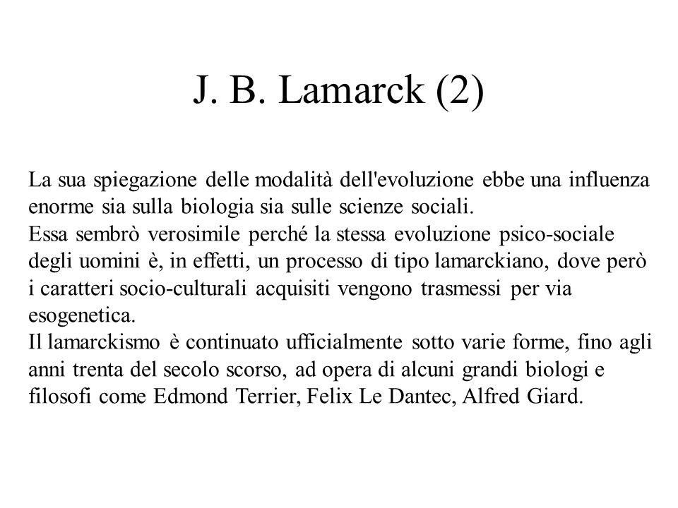 J. B. Lamarck (2) La sua spiegazione delle modalità dell'evoluzione ebbe una influenza enorme sia sulla biologia sia sulle scienze sociali. Essa sembr