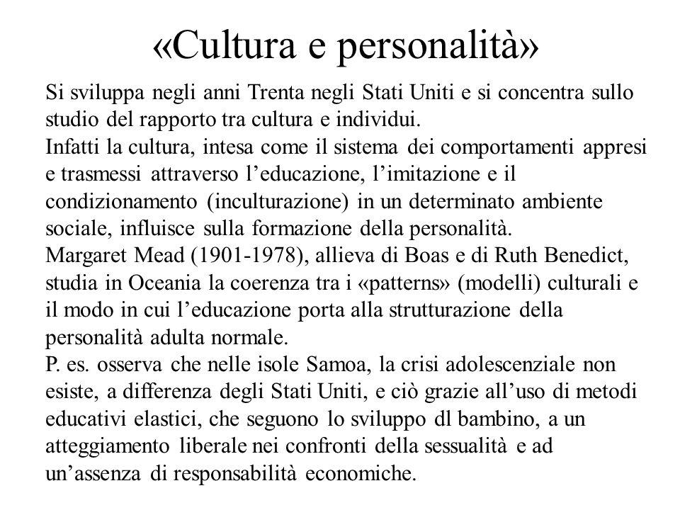«Cultura e personalità» Si sviluppa negli anni Trenta negli Stati Uniti e si concentra sullo studio del rapporto tra cultura e individui. Infatti la c