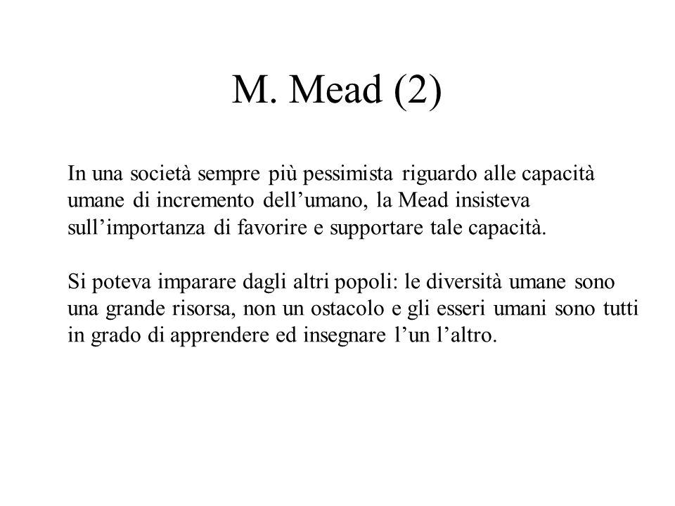 M. Mead (2) In una società sempre più pessimista riguardo alle capacità umane di incremento dell'umano, la Mead insisteva sull'importanza di favorire