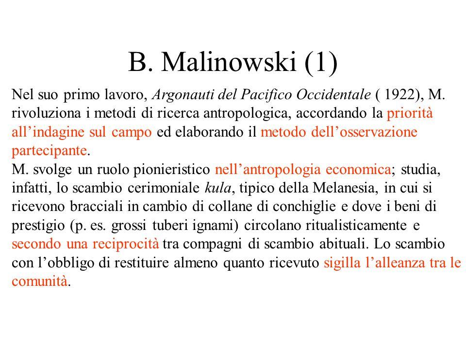 B. Malinowski (1) Nel suo primo lavoro, Argonauti del Pacifico Occidentale ( 1922), M. rivoluziona i metodi di ricerca antropologica, accordando la pr