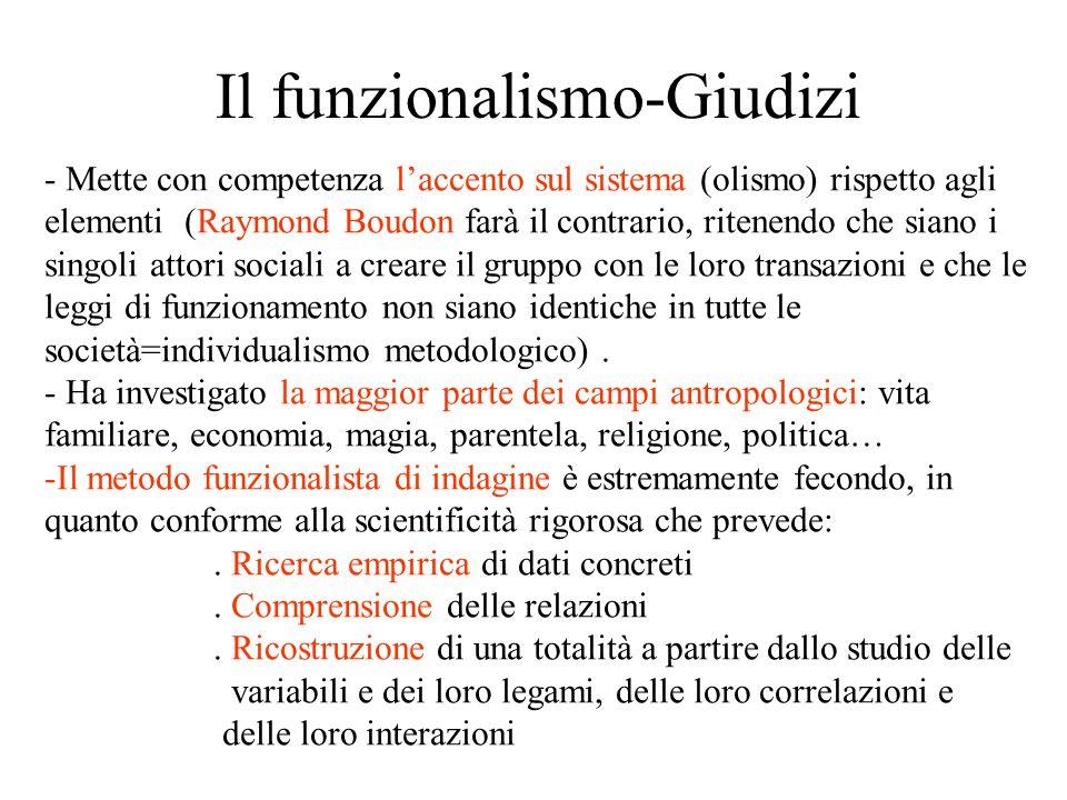 Il funzionalismo-Giudizi - Mette con competenza l'accento sul sistema (olismo) rispetto agli elementi (Raymond Boudon farà il contrario, ritenendo che