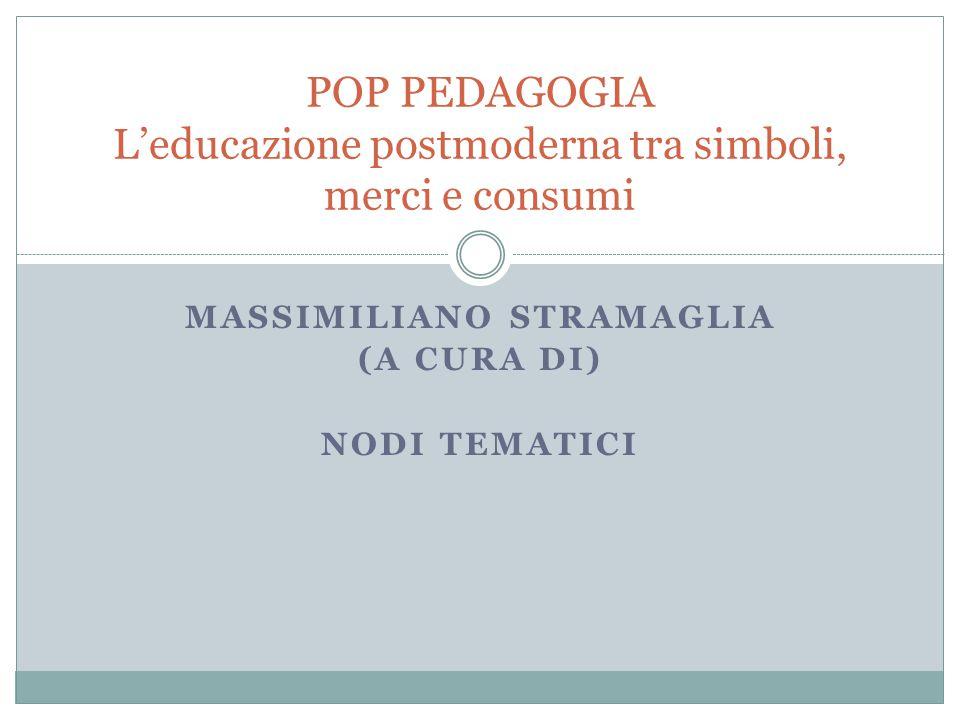 MASSIMILIANO STRAMAGLIA (A CURA DI) NODI TEMATICI POP PEDAGOGIA L'educazione postmoderna tra simboli, merci e consumi