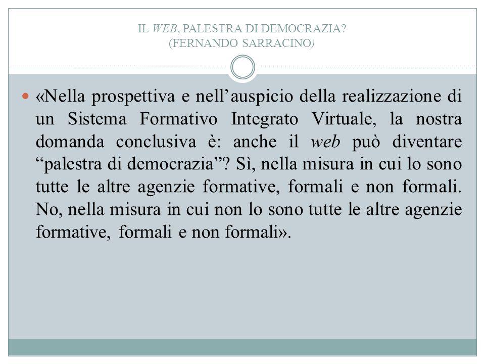 IL WEB, PALESTRA DI DEMOCRAZIA? (FERNANDO SARRACINO) «Nella prospettiva e nell'auspicio della realizzazione di un Sistema Formativo Integrato Virtuale