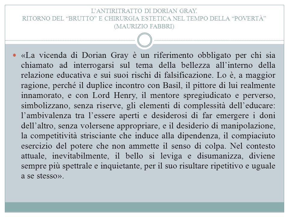 """L'ANTIRITRATTO DI DORIAN GRAY. RITORNO DEL """"BRUTTO"""" E CHIRURGIA ESTETICA NEL TEMPO DELLA """"POVERTÀ"""" (MAURIZIO FABBRI) «La vicenda di Dorian Gray è un r"""