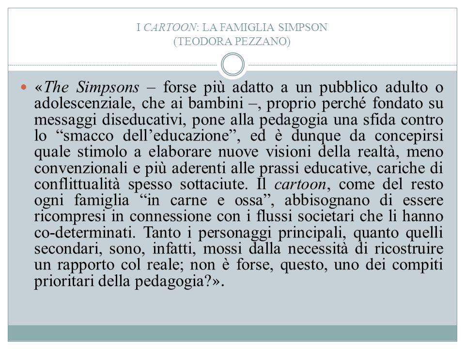 I CARTOON: LA FAMIGLIA SIMPSON (TEODORA PEZZANO) « The Simpsons – forse più adatto a un pubblico adulto o adolescenziale, che ai bambini –, proprio pe