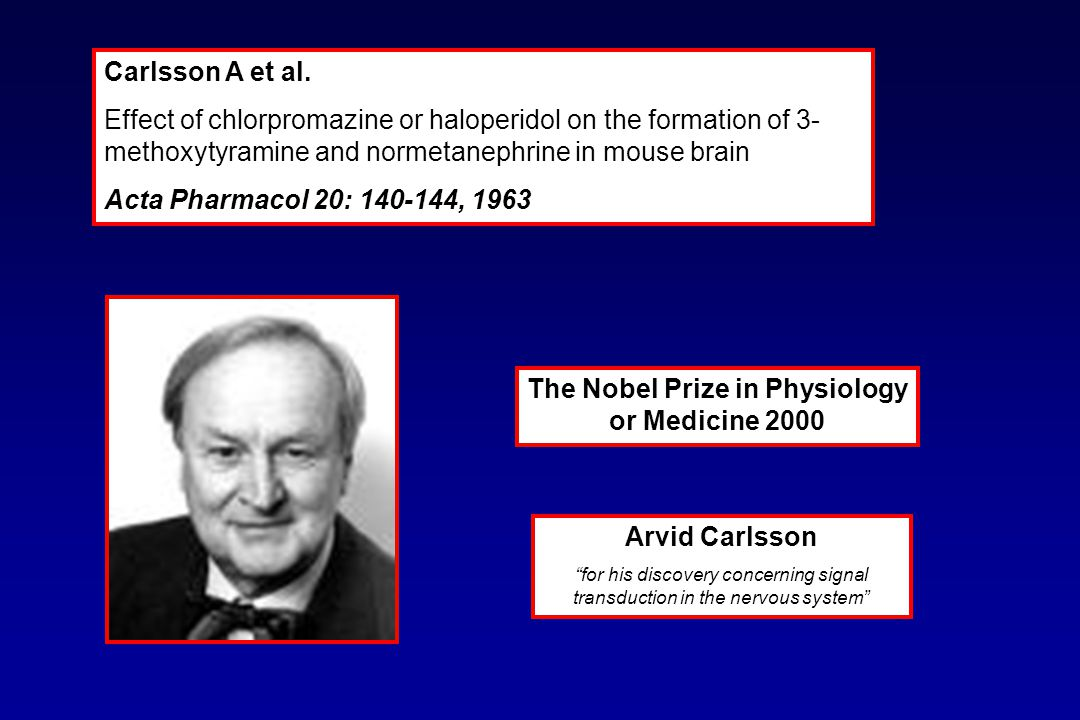 "The Nobel Prize in Physiology or Medicine 2000 Arvid Carlsson ""for his discovery concerning signal transduction in the nervous system"" Carlsson A et a"