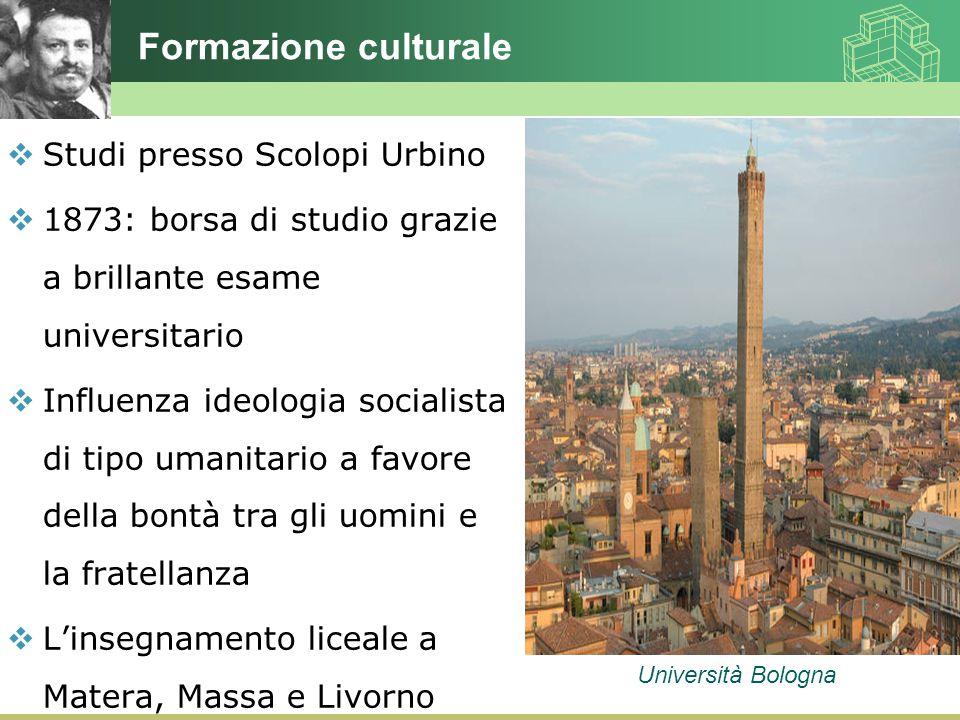 Formazione culturale  Studi presso Scolopi Urbino  1873: borsa di studio grazie a brillante esame universitario  Influenza ideologia socialista di