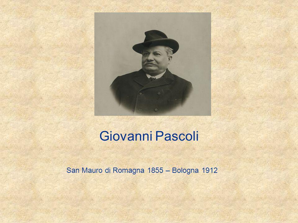 Giovanni Pascoli San Mauro di Romagna 1855 – Bologna 1912