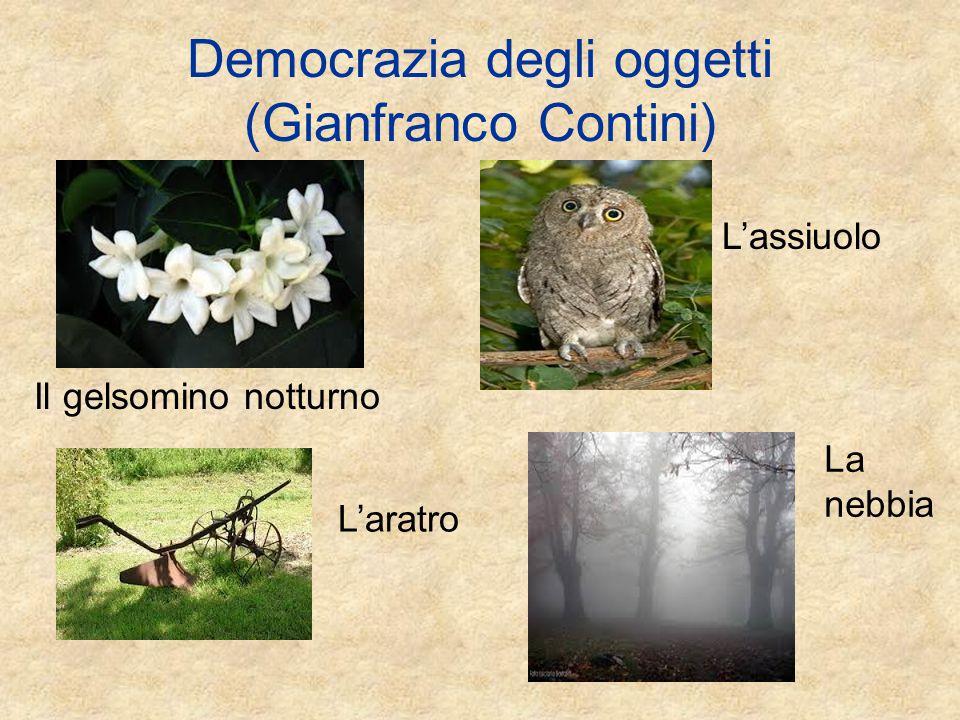 Democrazia degli oggetti (Gianfranco Contini) Il gelsomino notturno L'assiuolo L'aratro La nebbia