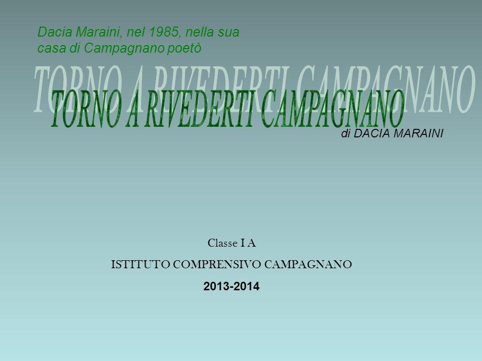Classe I A ISTITUTO COMPRENSIVO CAMPAGNANO 2013-2014 Dacia Maraini, nel 1985, nella sua casa di Campagnano poetò di DACIA MARAINI
