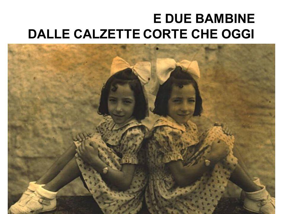 E DUE BAMBINE DALLE CALZETTE CORTE CHE OGGI