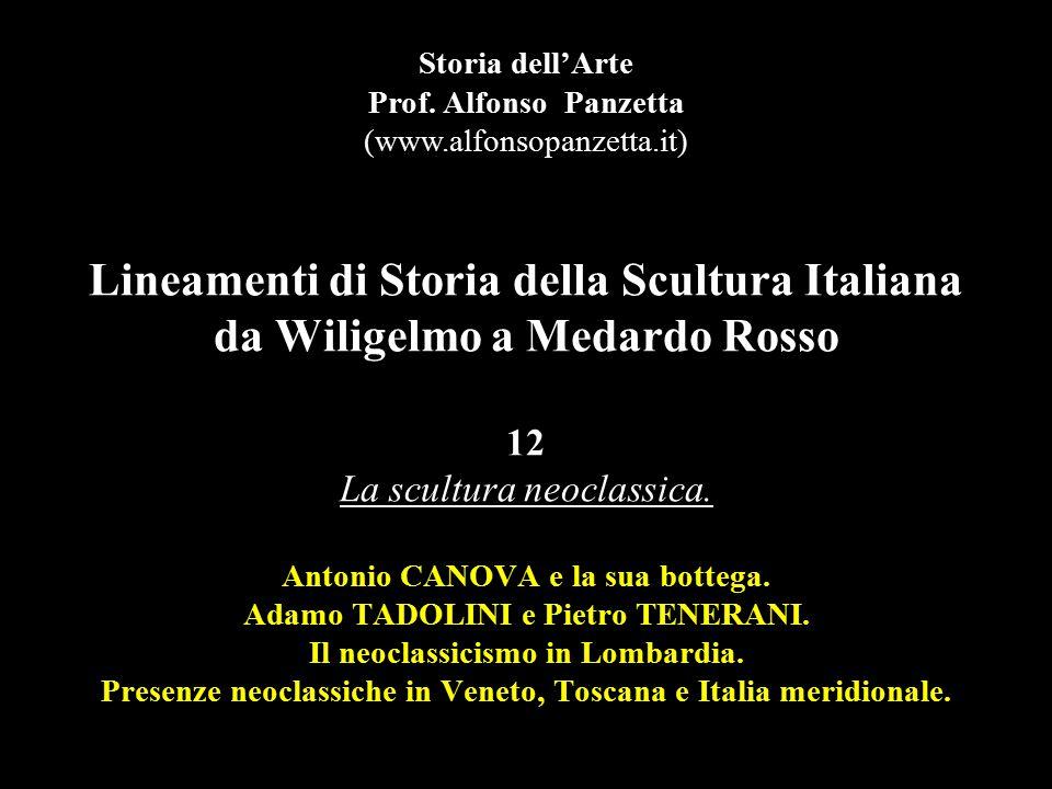 Lineamenti di Storia della Scultura Italiana da Wiligelmo a Medardo Rosso 12 La scultura neoclassica. Antonio CANOVA e la sua bottega. Adamo TADOLINI