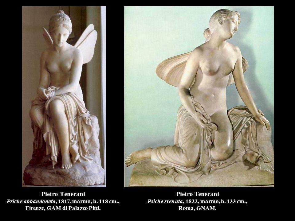 Pietro Tenerani Psiche abbandonata, 1817, marmo, h. 118 cm., Firenze, GAM di Palazzo Pitti. Pietro Tenerani Psiche svenuta, 1822, marmo, h. 133 cm., R