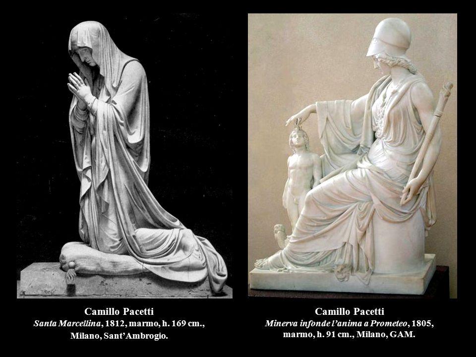 Camillo Pacetti Santa Marcellina, 1812, marmo, h. 169 cm., Milano, Sant'Ambrogio. Camillo Pacetti Minerva infonde l'anima a Prometeo, 1805, marmo, h.