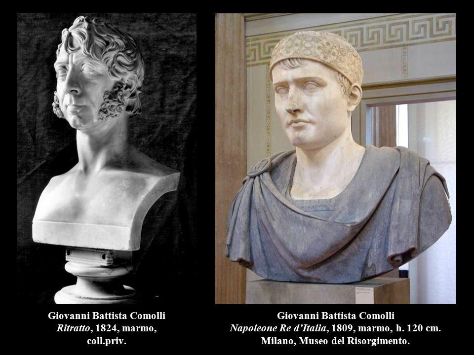 Giovanni Battista Comolli Ritratto, 1824, marmo, coll.priv. Giovanni Battista Comolli Napoleone Re d'Italia, 1809, marmo, h. 120 cm. Milano, Museo del