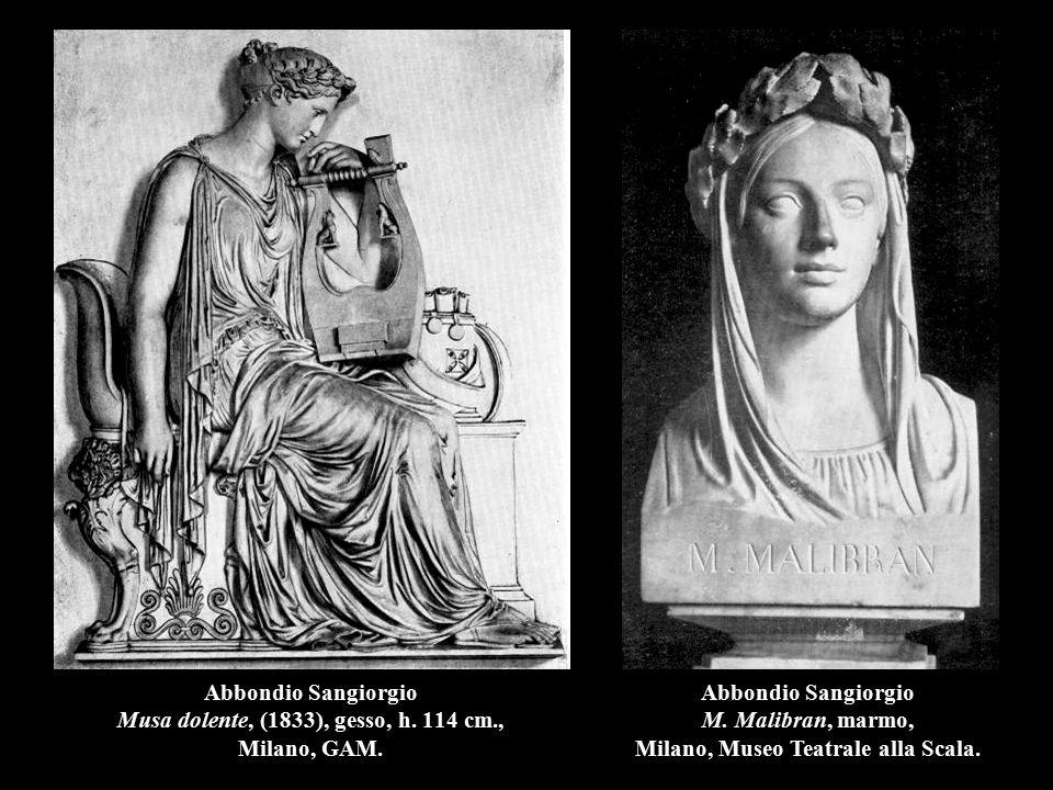 Abbondio Sangiorgio Musa dolente, (1833), gesso, h. 114 cm., Milano, GAM. Abbondio Sangiorgio M. Malibran, marmo, Milano, Museo Teatrale alla Scala.