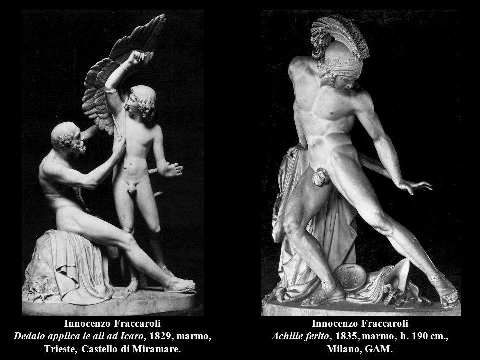 Innocenzo Fraccaroli Dedalo applica le ali ad Icaro, 1829, marmo, Trieste, Castello di Miramare. Innocenzo Fraccaroli Achille ferito, 1835, marmo, h.