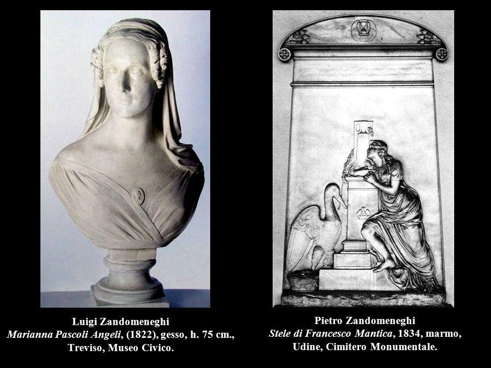 Luigi Zandomeneghi Marianna Pascoli Angeli, (1822), gesso, h. 75 cm., Treviso, Museo Civico. Pietro Zandomeneghi Stele di Francesco Mantica, 1834, mar