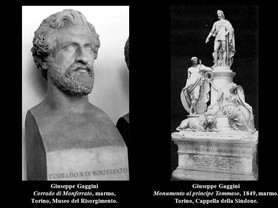 Giuseppe Gaggini Corrado di Monferrato, marmo, Torino, Museo del Risorgimento. Giuseppe Gaggini Monumento al principe Tommaso, 1849, marmo, Torino, Ca
