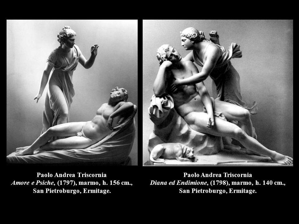 Paolo Andrea Triscornia Amore e Psiche, (1797), marmo, h. 156 cm., San Pietroburgo, Ermitage. Paolo Andrea Triscornia Diana ed Endimione, (1798), marm