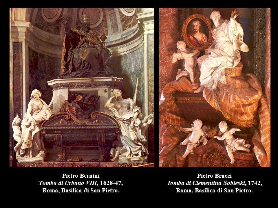 Pietro Bernini Tomba di Urbano VIII, 1628-47, Roma, Basilica di San Pietro. Pietro Bracci Tomba di Clementina Sobieski, 1742, Roma, Basilica di San Pi