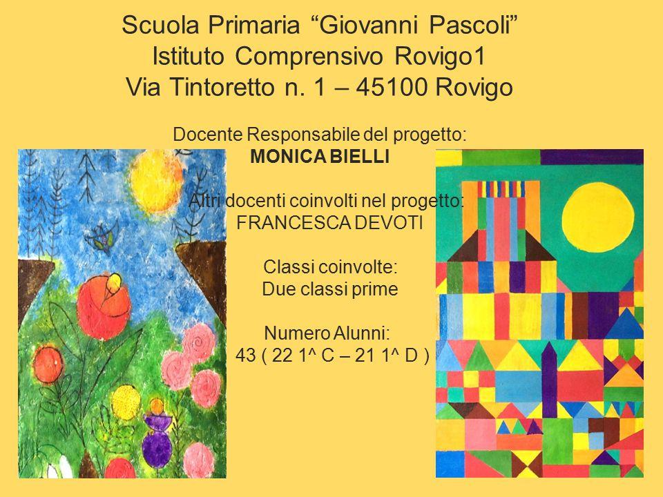 """Scuola Primaria """"Giovanni Pascoli"""" Istituto Comprensivo Rovigo1 Via Tintoretto n. 1 – 45100 Rovigo Docente Responsabile del progetto: MONICA BIELLI Al"""