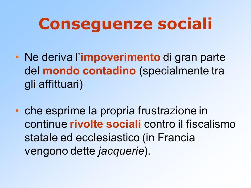 Conseguenze sociali Ne deriva l'impoverimento di gran parte del mondo contadino (specialmente tra gli affittuari) che esprime la propria frustrazione