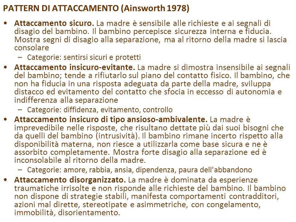PATTERN DI ATTACCAMENTO (Ainsworth 1978) Attaccamento sicuro. La madre è sensibile alle richieste e ai segnali di disagio del bambino. Il bambino perc