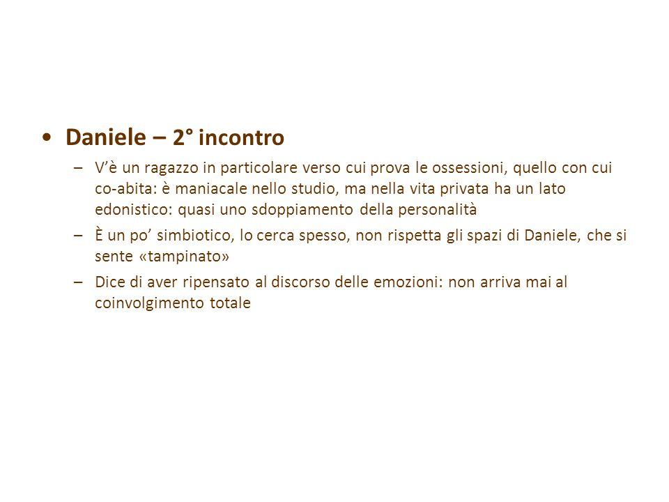 Daniele – 2° incontro –V'è un ragazzo in particolare verso cui prova le ossessioni, quello con cui co-abita: è maniacale nello studio, ma nella vita p