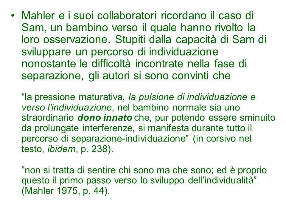 Mahler e i suoi collaboratori ricordano il caso di Sam, un bambino verso il quale hanno rivolto la loro osservazione. Stupiti dalla capacità di Sam di