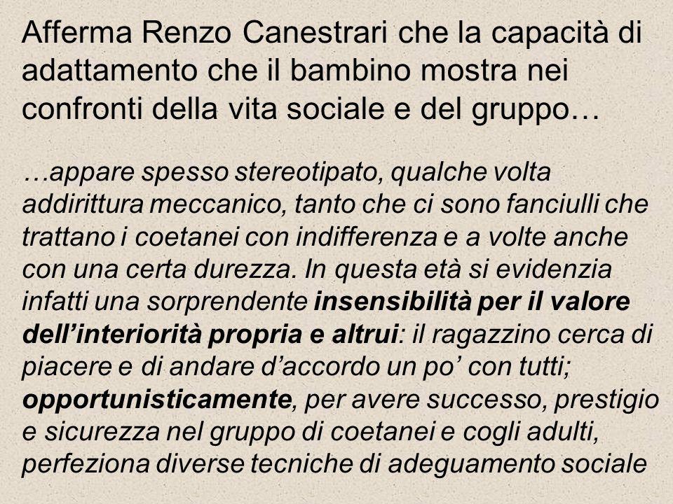 Afferma Renzo Canestrari che la capacità di adattamento che il bambino mostra nei confronti della vita sociale e del gruppo… …appare spesso stereotipa