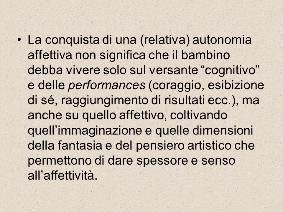 """La conquista di una (relativa) autonomia affettiva non significa che il bambino debba vivere solo sul versante """"cognitivo"""" e delle performances (corag"""