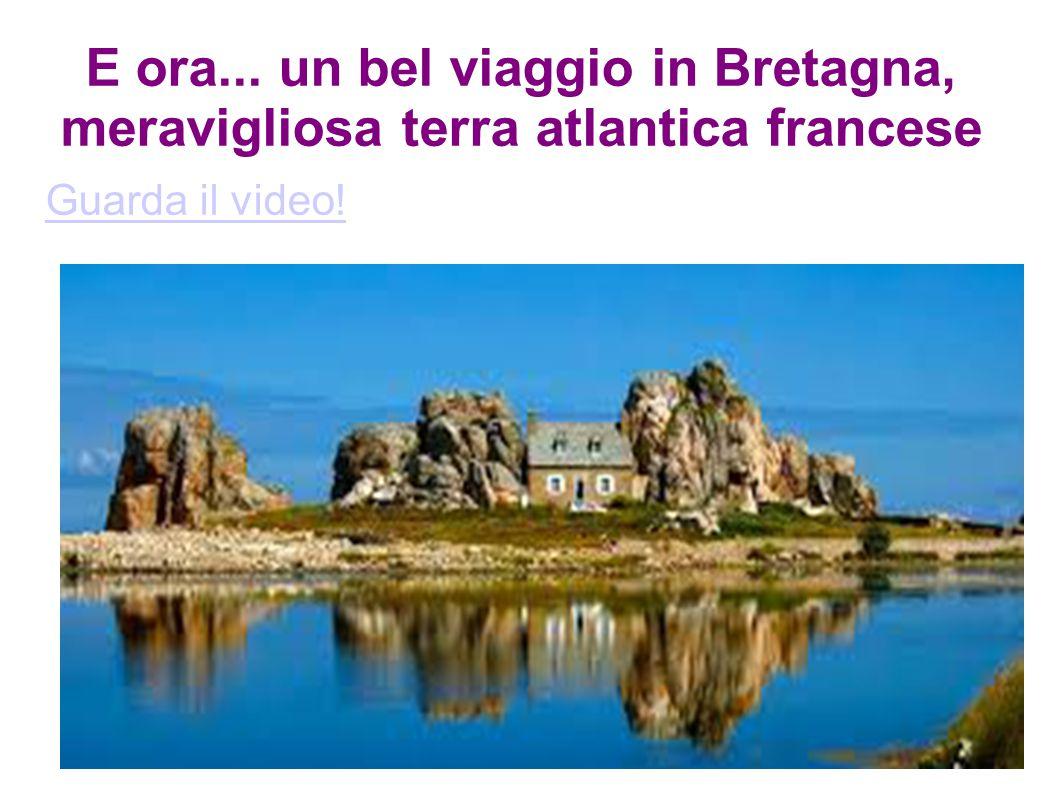E ora... un bel viaggio in Bretagna, meravigliosa terra atlantica francese Guarda il video!