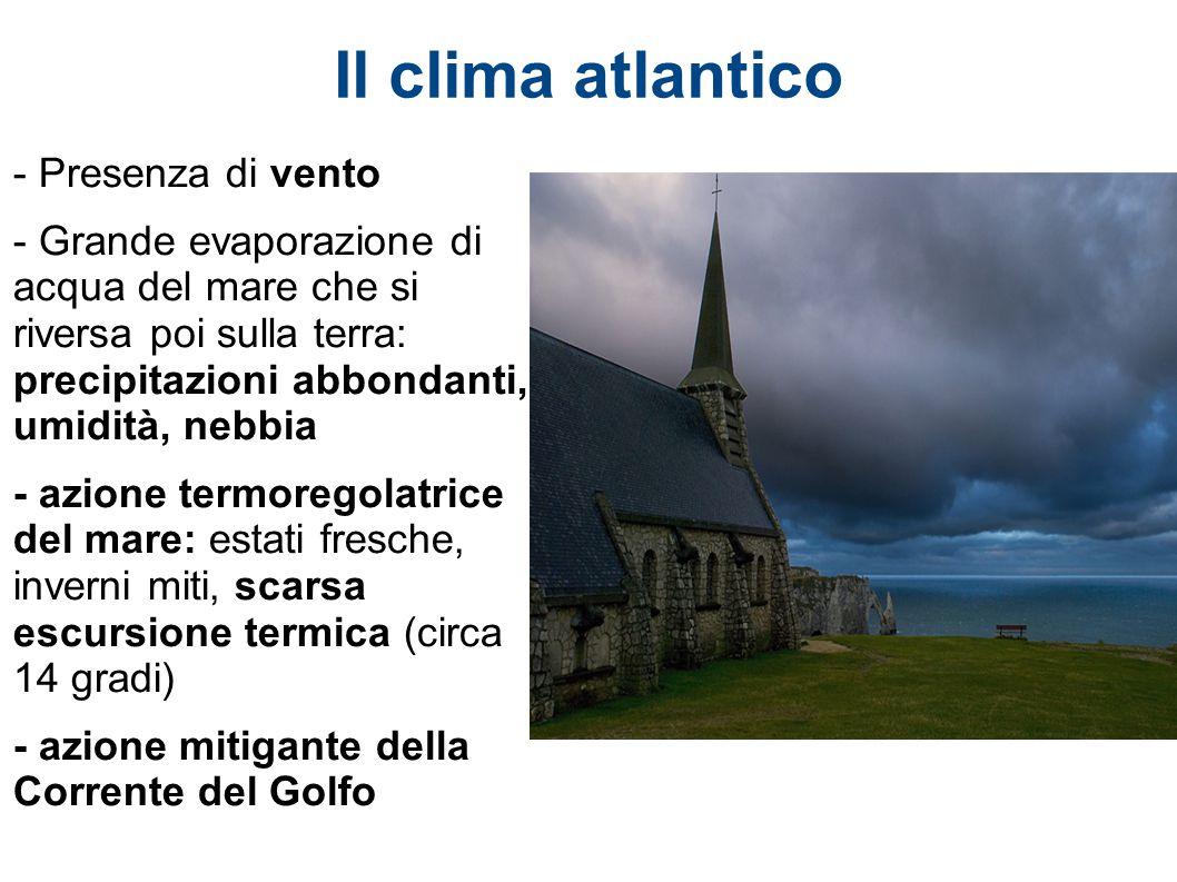 Il clima atlantico - Presenza di vento - Grande evaporazione di acqua del mare che si riversa poi sulla terra: precipitazioni abbondanti, umidità, neb