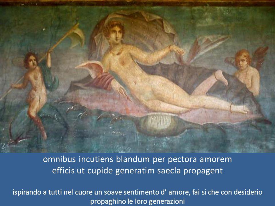 omnibus incutiens blandum per pectora amorem efficis ut cupide generatim saecla propagent ispirando a tutti nel cuore un soave sentimento d' amore, fa