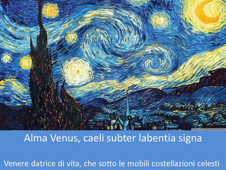 Alma Venus, caeli subter labentia signa Venere datrice di vita, che sotto le mobili costellazioni celesti