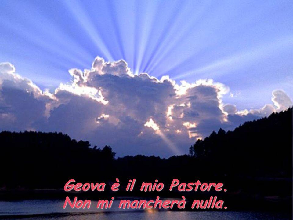 Geova è il mio Pastore. Non mi mancherà nulla.